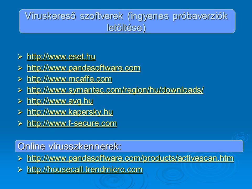 Víruskereső szoftverek (ingyenes próbaverziók letöltése)  http://www.eset.hu http://www.eset.hu  http://www.pandasoftware.com http://www.pandasoftwa