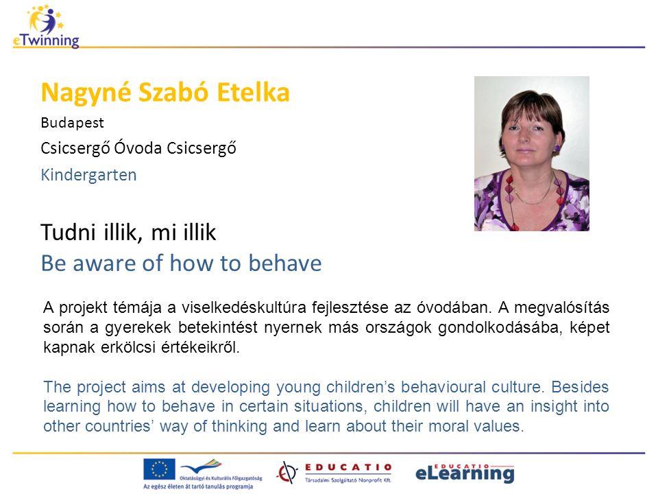 Tudni illik, mi illik Be aware of how to behave Nagyné Szabó Etelka Budapest Csicsergő Óvoda Csicsergő Kindergarten A projekt témája a viselkedéskultúra fejlesztése az óvodában.