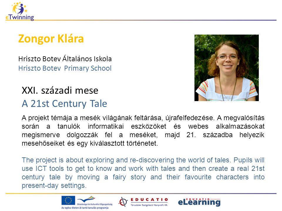 XXI. századi mese A 21st Century Tale Zongor Klára Hriszto Botev Általános Iskola Hriszto Botev Primary School A projekt témája a mesék világának felt