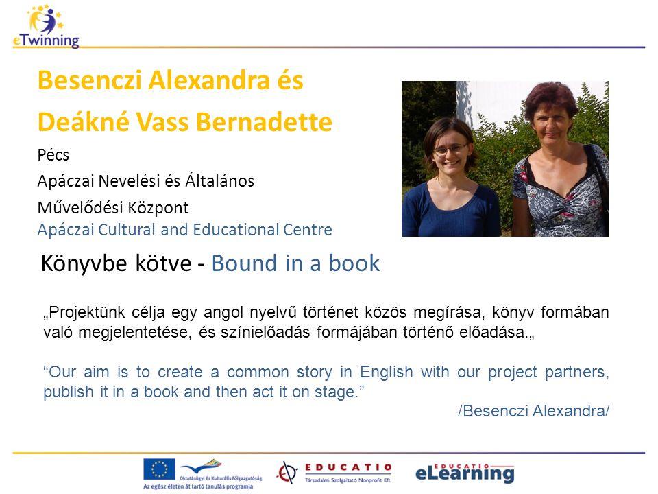 """Könyvbe kötve - Bound in a book Besenczi Alexandra és Deákné Vass Bernadette Pécs Apáczai Nevelési és Általános Művelődési Központ Apáczai Cultural and Educational Centre """"Projektünk célja egy angol nyelvű történet közös megírása, könyv formában való megjelentetése, és színielőadás formájában történő előadása."""" Our aim is to create a common story in English with our project partners, publish it in a book and then act it on stage. /Besenczi Alexandra/"""