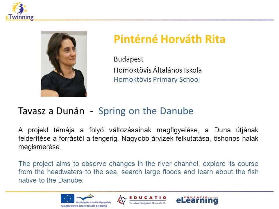 Tavasz a Dunán - Spring on the Danube Pintérné Horváth Rita Budapest Homoktövis Általános Iskola Homoktövis Primary School A projekt témája a folyó változásainak megfigyelése, a Duna útjának felderítése a forrástól a tengerig.