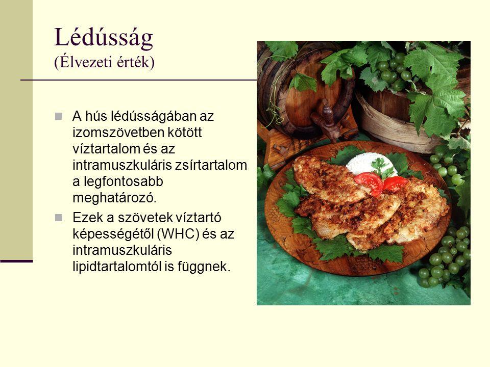 Lédússág (Élvezeti érték) A hús lédússágában az izomszövetben kötött víztartalom és az intramuszkuláris zsírtartalom a legfontosabb meghatározó.