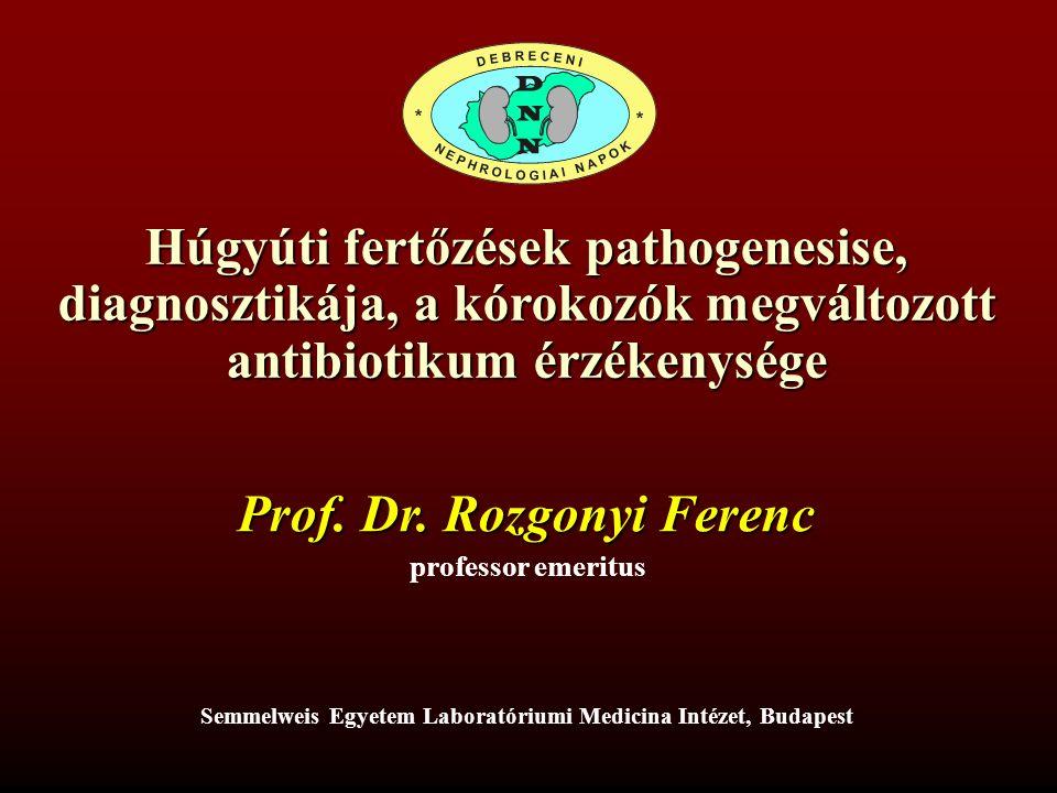 Húgyúti fertőzések pathogenesise, diagnosztikája, a kórokozók megváltozott antibiotikum érzékenysége Prof. Dr. Rozgonyi Ferenc professor emeritus Semm