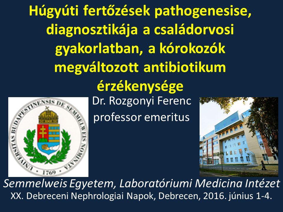 Húgyúti fertőzések pathogenesise, diagnosztikája a családorvosi gyakorlatban, a kórokozók megváltozott antibiotikum érzékenysége Dr. Rozgonyi Ferenc p