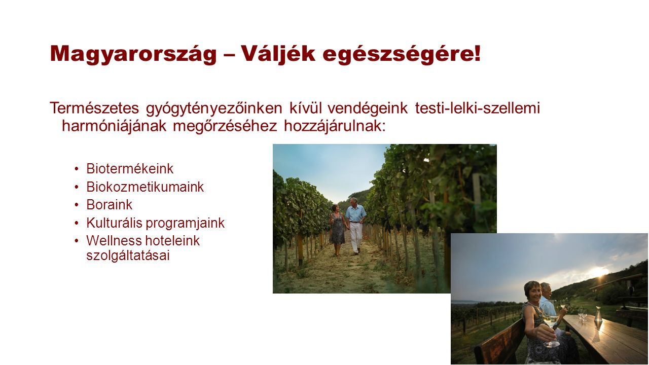 Magyarország – Váljék egészségére! Természetes gyógytényezőinken kívül vendégeink testi-lelki-szellemi harmóniájának megőrzéséhez hozzájárulnak: Biote