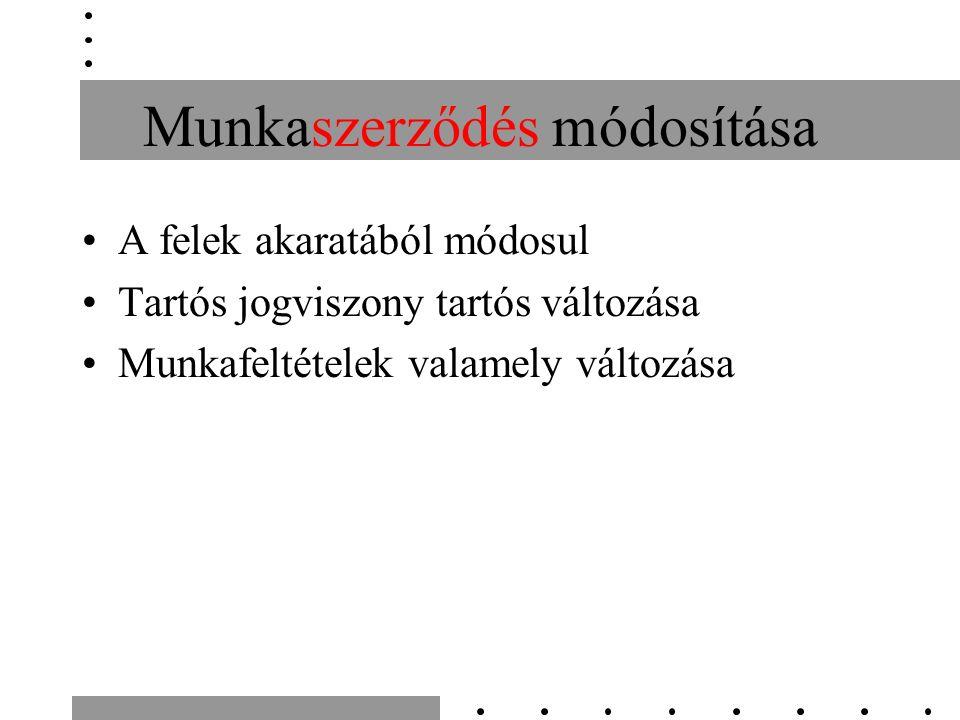 Munkaszerződés módosítása A felek akaratából módosul Tartós jogviszony tartós változása Munkafeltételek valamely változása