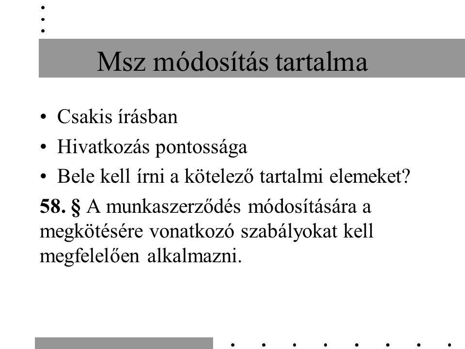 Msz módosítás tartalma Csakis írásban Hivatkozás pontossága Bele kell írni a kötelező tartalmi elemeket.
