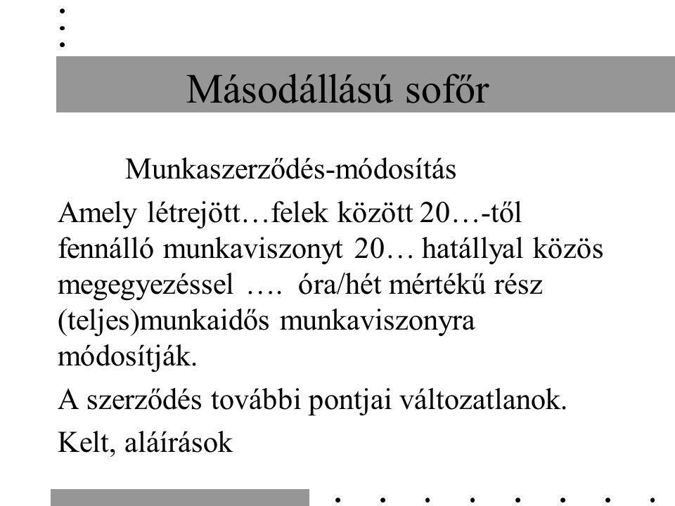 Másodállású sofőr Munkaszerződés-módosítás Amely létrejött…felek között 20…-től fennálló munkaviszonyt 20… hatállyal közös megegyezéssel ….