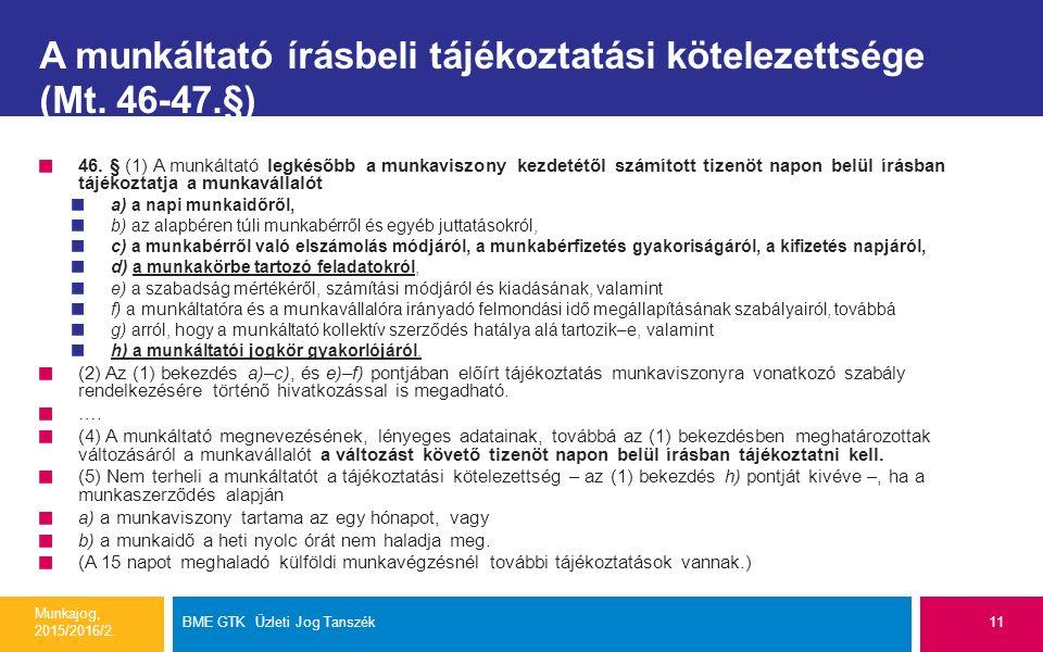 A munkáltató írásbeli tájékoztatási kötelezettsége (Mt. 46-47.§) 46. § (1) A munkáltató legkésőbb a munkaviszony kezdetétől számított tizenöt napon be