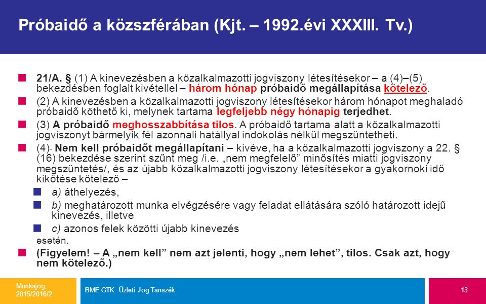 Próbaidő a közszférában (Kjt. – 1992.évi XXXIII. Tv.) 21/A. § (1) A kinevezésben a közalkalmazotti jogviszony létesítésekor – a (4)–(5) bekezdésben fo
