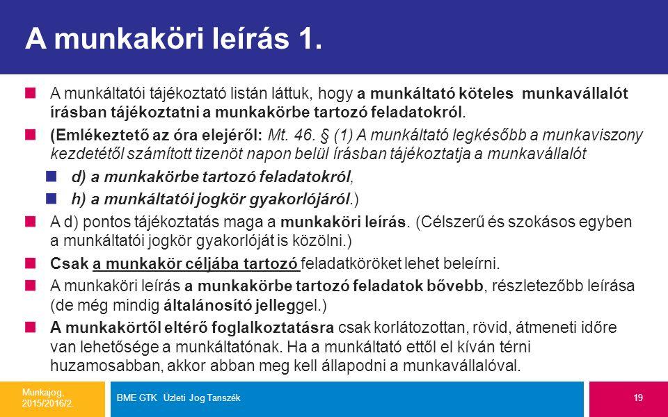 A munkaköri leírás 1. A munkáltatói tájékoztató listán láttuk, hogy a munkáltató köteles munkavállalót írásban tájékoztatni a munkakörbe tartozó felad