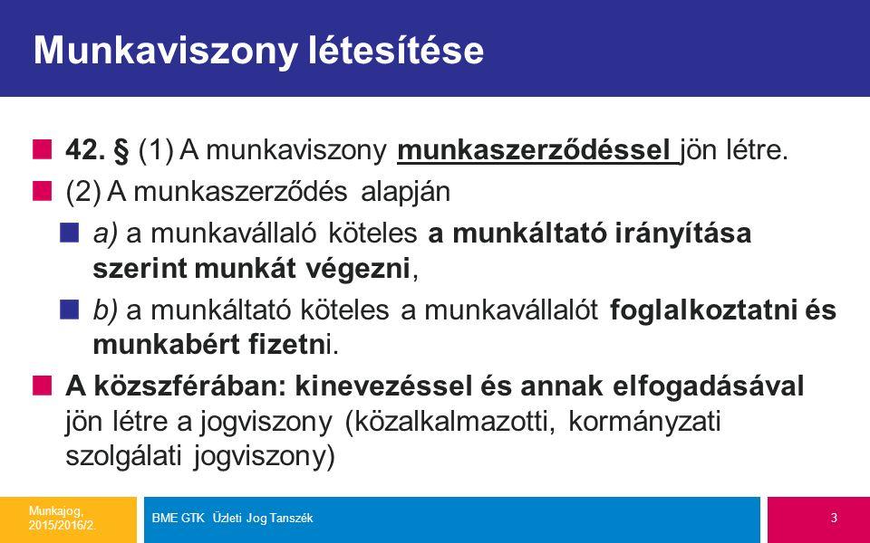 Munkaviszony létesítése 42. § (1) A munkaviszony munkaszerződéssel jön létre. (2) A munkaszerződés alapján a) a munkavállaló köteles a munkáltató irán