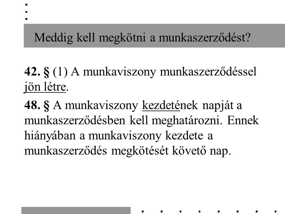 Meddig kell megkötni a munkaszerződést. 42. § (1) A munkaviszony munkaszerződéssel jön létre.