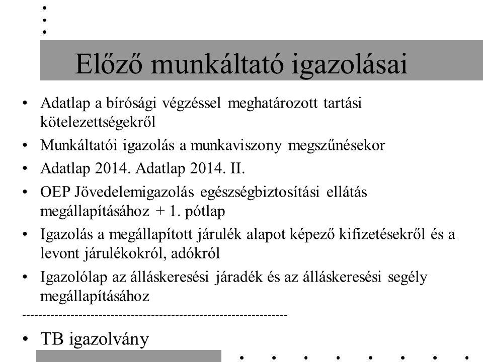 Előző munkáltató igazolásai Adatlap a bírósági végzéssel meghatározott tartási kötelezettségekről Munkáltatói igazolás a munkaviszony megszűnésekor Adatlap 2014.