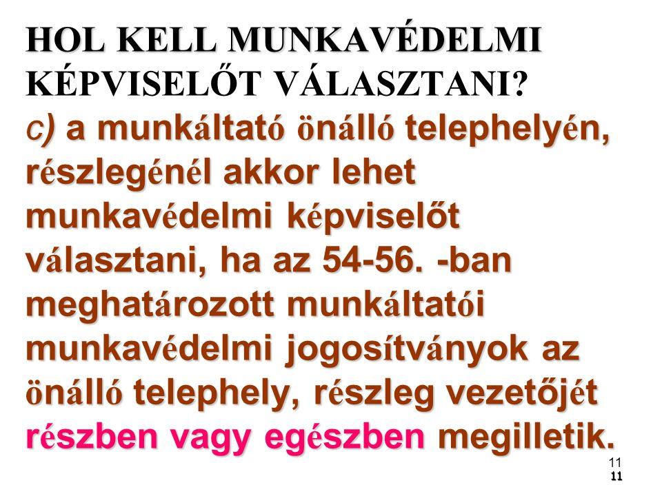 11 1111 HOL KELL MUNKAVÉDELMI c) a munk á ltat ó ö n á ll ó telephely é n, r é szleg é n é l akkor lehet munkav é delmi k é pviselőt v á lasztani, ha az 54-56.