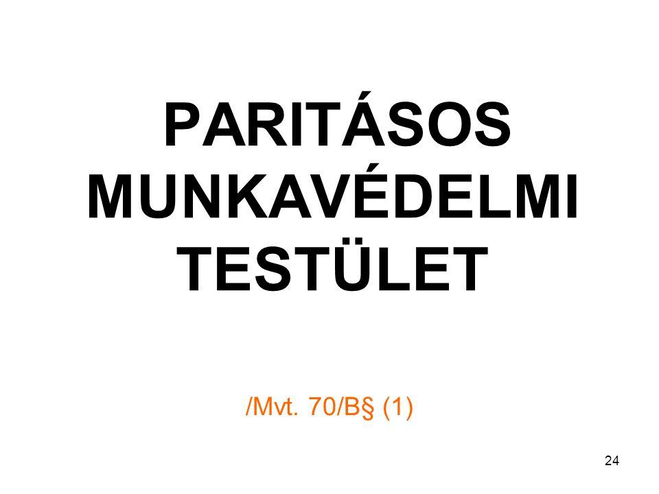 24 PARITÁSOS MUNKAVÉDELMI TESTÜLET /Mvt. 70/B§ (1)