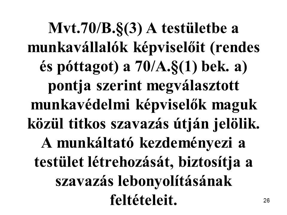 26 Mvt.70/B.§(3) A testületbe a munkavállalók képviselőit (rendes és póttagot) a 70/A.§(1) bek.