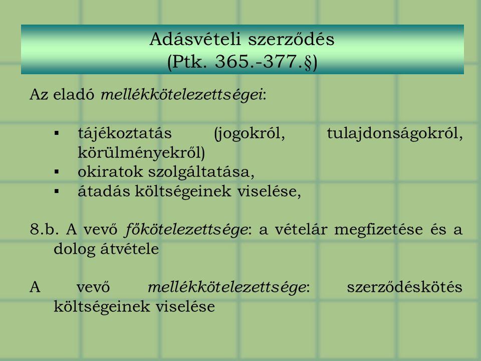 Az eladó mellékkötelezettségei :  tájékoztatás (jogokról, tulajdonságokról, körülményekről)  okiratok szolgáltatása,  átadás költségeinek viselése, 8.b.