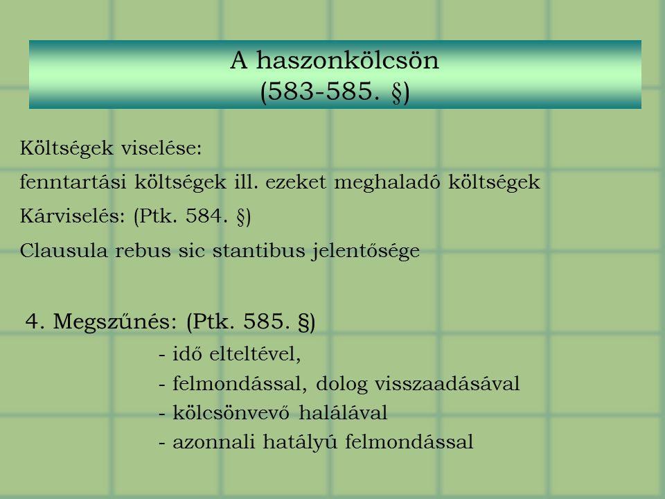 Költségek viselése: fenntartási költségek ill.ezeket meghaladó költségek Kárviselés: (Ptk.