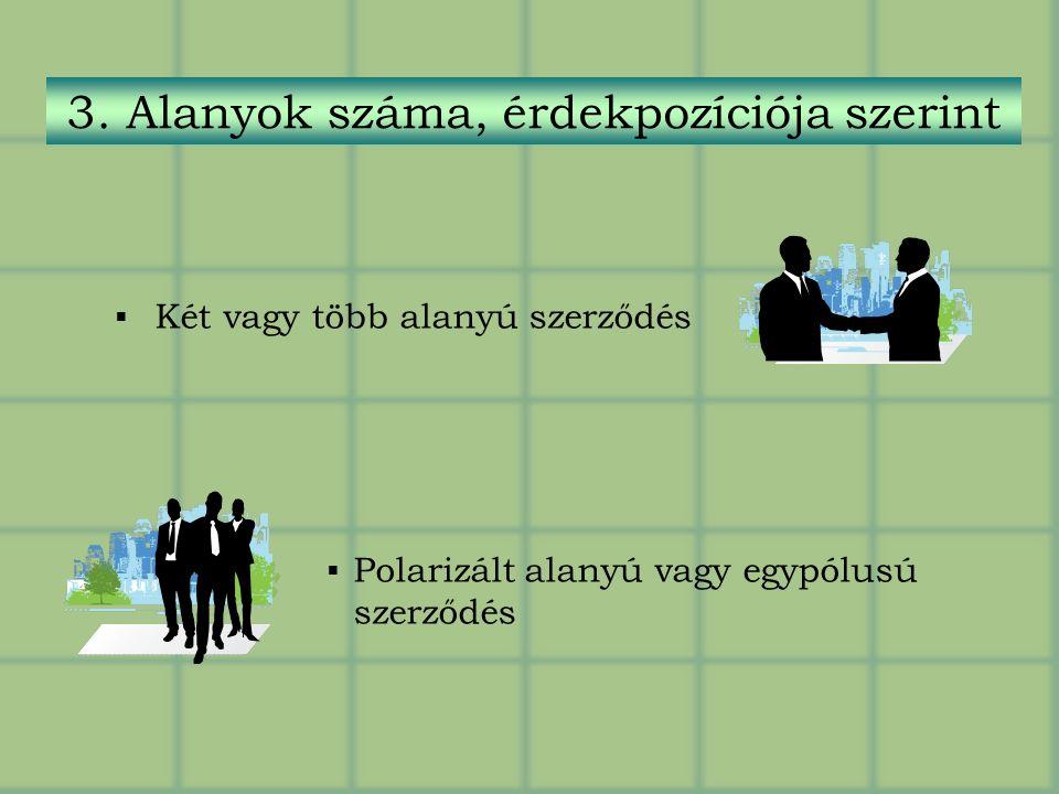  Két vagy több alanyú szerződés  Polarizált alanyú vagy egypólusú szerződés 3.