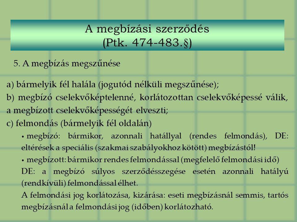 5. A megbízás megszűnése a) bármelyik fél halála (jogutód nélküli megszűnése); b) megbízó cselekvőképtelenné, korlátozottan cselekvőképessé válik, a m
