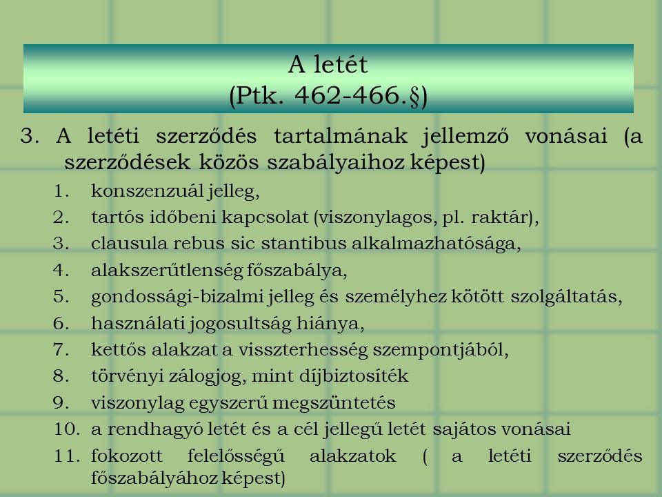 3. A letéti szerződés tartalmának jellemző vonásai (a szerződések közös szabályaihoz képest) 1.konszenzuál jelleg, 2.tartós időbeni kapcsolat (viszony