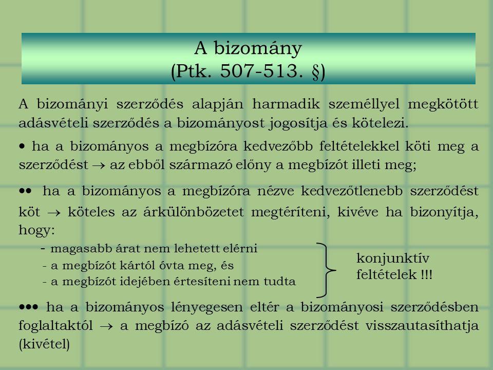 A bizományi szerződés alapján harmadik személlyel megkötött adásvételi szerződés a bizományost jogosítja és kötelezi.