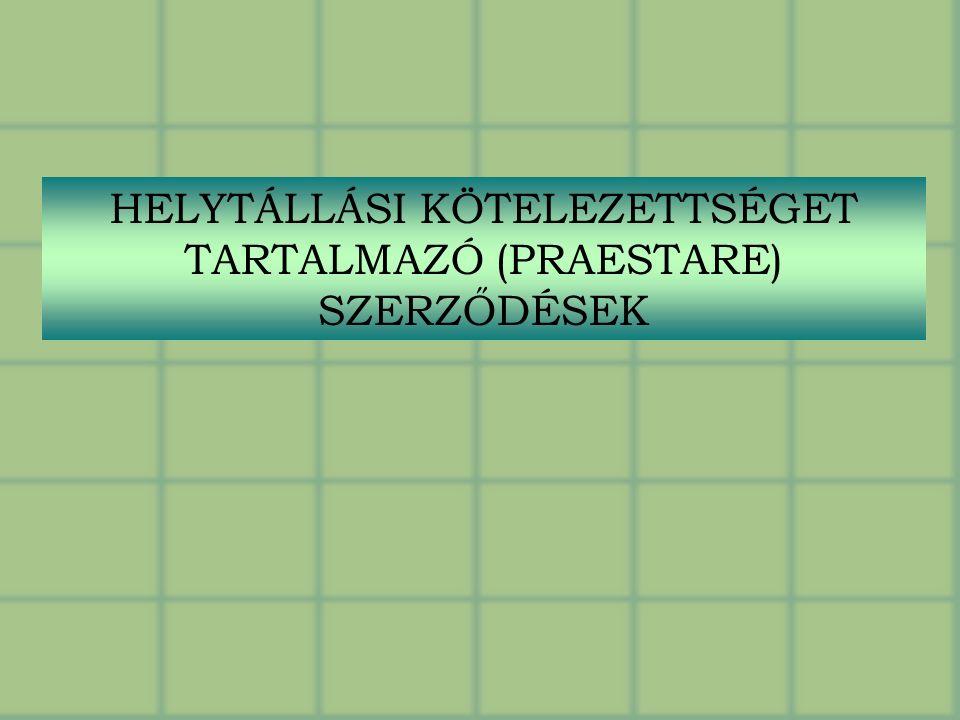 HELYTÁLLÁSI KÖTELEZETTSÉGET TARTALMAZÓ (PRAESTARE) SZERZŐDÉSEK