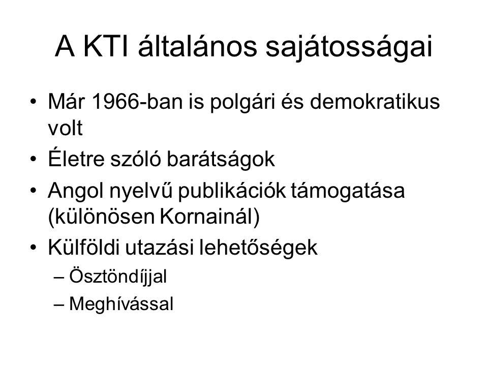 A KTI általános sajátosságai Már 1966-ban is polgári és demokratikus volt Életre szóló barátságok Angol nyelvű publikációk támogatása (különösen Kornainál) Külföldi utazási lehetőségek –Ösztöndíjjal –Meghívással