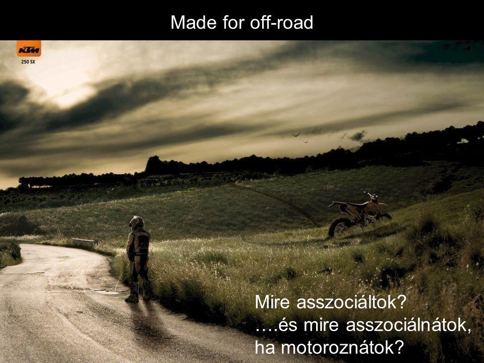 Made for off-road Mire asszociáltok? ….és mire asszociálnátok, ha motoroznátok?