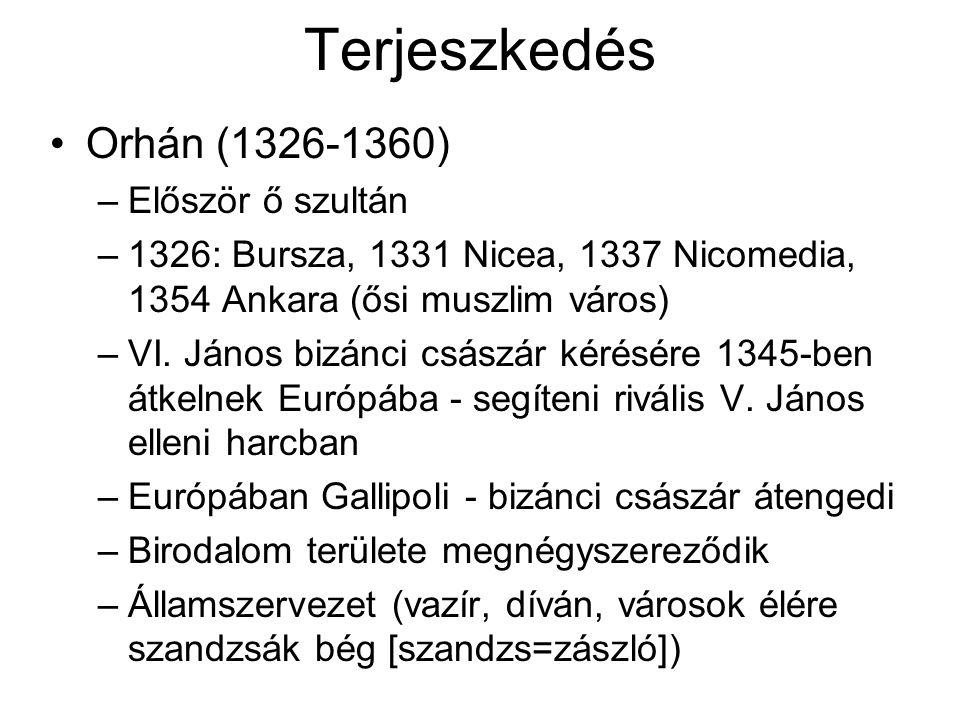 Terjeszkedés Orhán (1326-1360) –Először ő szultán –1326: Bursza, 1331 Nicea, 1337 Nicomedia, 1354 Ankara (ősi muszlim város) –VI.