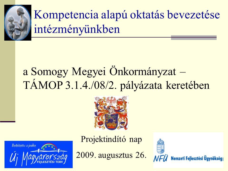 Kompetencia alapú oktatás bevezetése intézményünkben a Somogy Megyei Önkormányzat – TÁMOP 3.1.4./08/2.