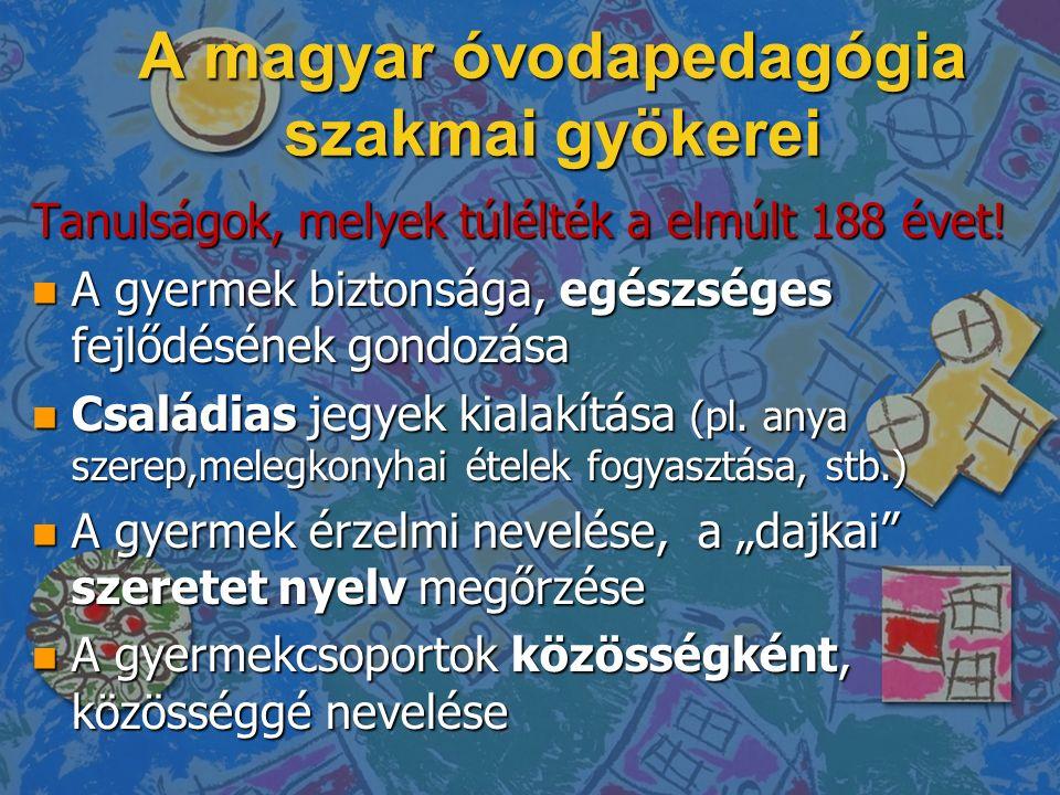 A magyar óvodapedagógia szakmai gyökerei n A gyermek ismereteinek, tudásának gyarapítási szándéka – tartós múltbeli szándék, mely a gyermekképből ered.
