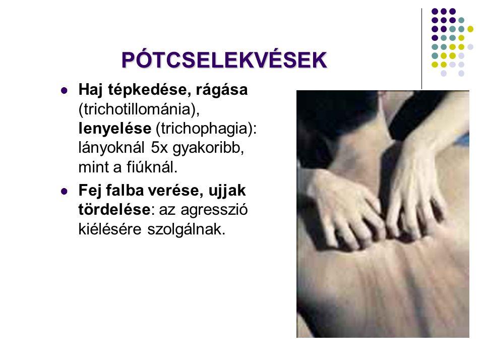 PÓTCSELEKVÉSEK Haj tépkedése, rágása (trichotillománia), lenyelése (trichophagia): lányoknál 5x gyakoribb, mint a fiúknál.