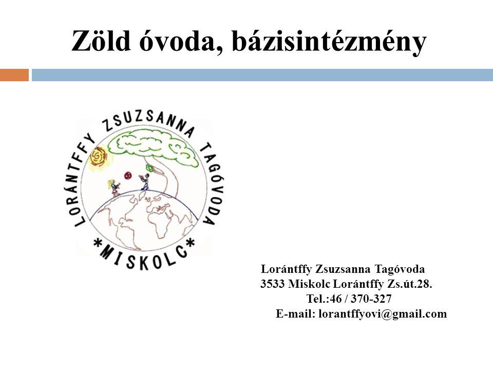 Zöld óvoda, bázisintézmény Lorántffy Zsuzsanna Tagóvoda 3533 Miskolc Lorántffy Zs.út.28.