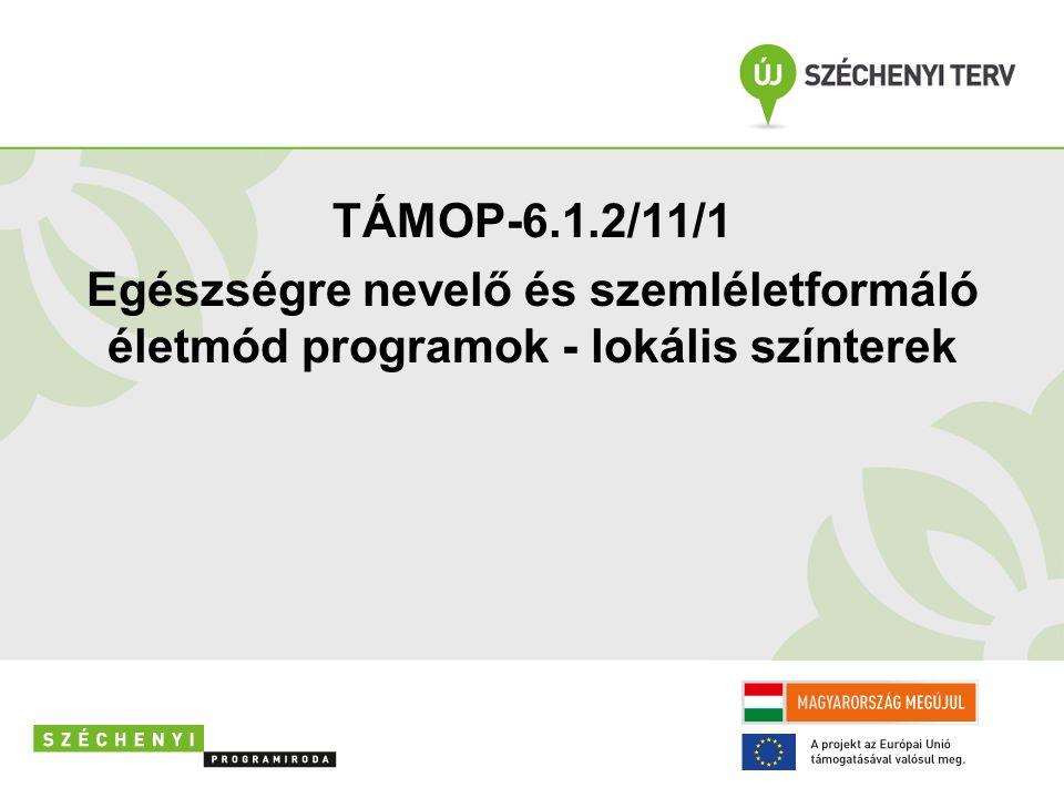 TÁMOP-6.1.2/11/1 Egészségre nevelő és szemléletformáló életmód programok - lokális színterek