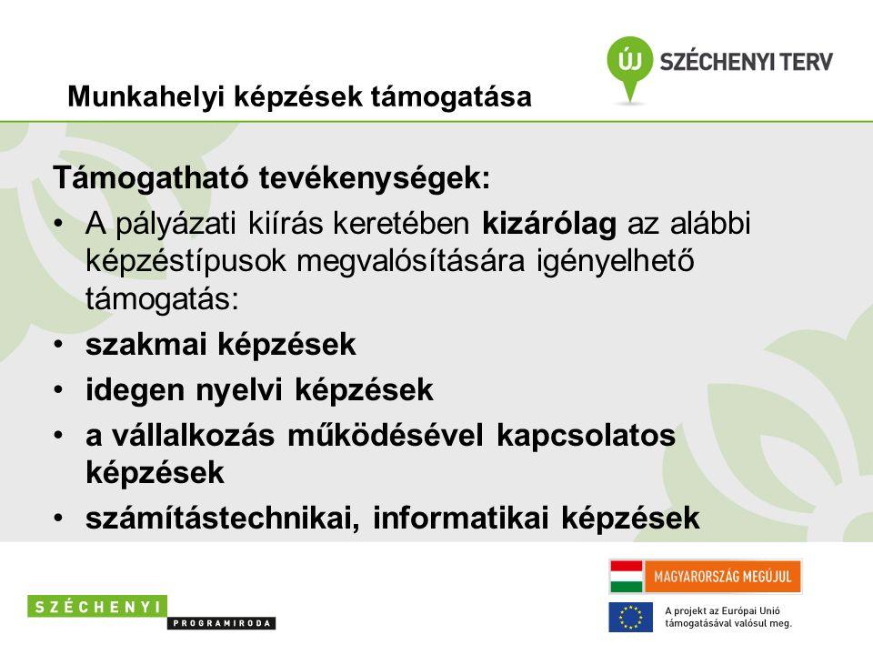 Támogatható tevékenységek: A pályázati kiírás keretében kizárólag az alábbi képzéstípusok megvalósítására igényelhető támogatás: szakmai képzések idegen nyelvi képzések a vállalkozás működésével kapcsolatos képzések számítástechnikai, informatikai képzések Munkahelyi képzések támogatása