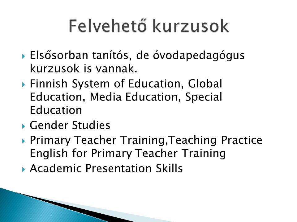  Elsősorban tanítós, de óvodapedagógus kurzusok is vannak.  Finnish System of Education, Global Education, Media Education, Special Education  Gend