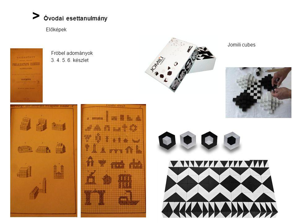 > Óvodai esettanulmány Előképek Fröbel adományok 3. 4. 5. 6. készlet Jomili cubes