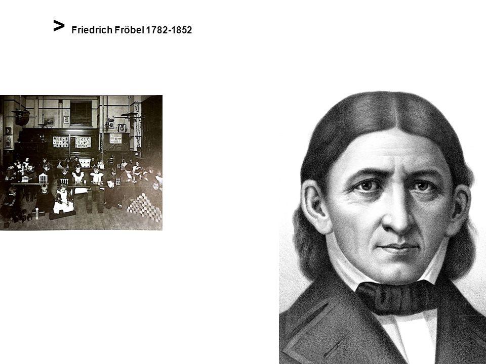 > Friedrich Fröbel 1782-1852