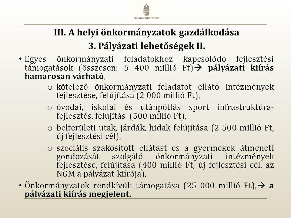 Egyes önkormányzati feladatokhoz kapcsolódó fejlesztési támogatások (összesen: 5 400 millió Ft)  pályázati kiírás hamarosan várható, o kötelező önkormányzati feladatot ellátó intézmények fejlesztése, felújítása (2 000 millió Ft), o óvodai, iskolai és utánpótlás sport infrastruktúra- fejlesztés, felújítás (500 millió Ft), o belterületi utak, járdák, hidak felújítása (2 500 millió Ft, új fejlesztési cél), o szociális szakosított ellátást és a gyermekek átmeneti gondozását szolgáló önkormányzati intézmények fejlesztése, felújítása (400 millió Ft, új fejlesztési cél, az NGM a pályázat kiírója), Önkormányzatok rendkívüli támogatása (25 000 millió Ft),  a pályázati kiírás megjelent.