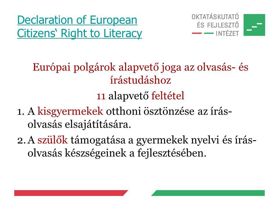 Declaration of European Citizens' Right to Literacy Európai polgárok alapvető joga az olvasás- és írástudáshoz 11 alapvető feltétel 1.A kisgyermekek otthoni ösztönzése az írás- olvasás elsajátítására.
