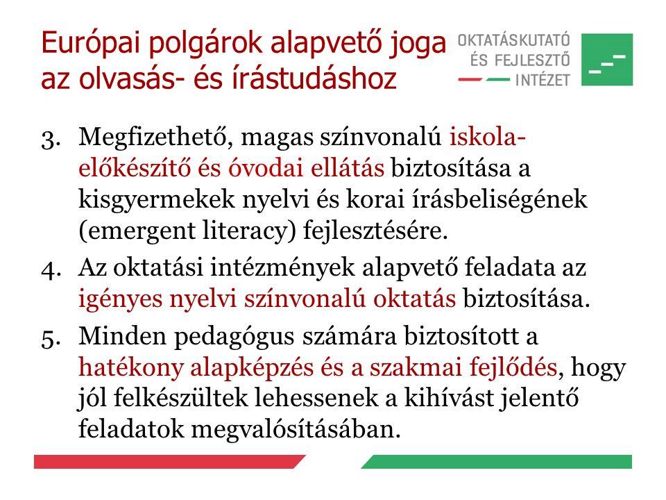 Európai polgárok alapvető joga az olvasás- és írástudáshoz 3.Megfizethető, magas színvonalú iskola- előkészítő és óvodai ellátás biztosítása a kisgyermekek nyelvi és korai írásbeliségének (emergent literacy) fejlesztésére.