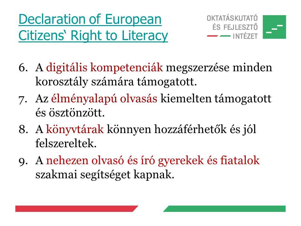 Declaration of European Citizens' Right to Literacy 6.A digitális kompetenciák megszerzése minden korosztály számára támogatott. 7.Az élményalapú olva