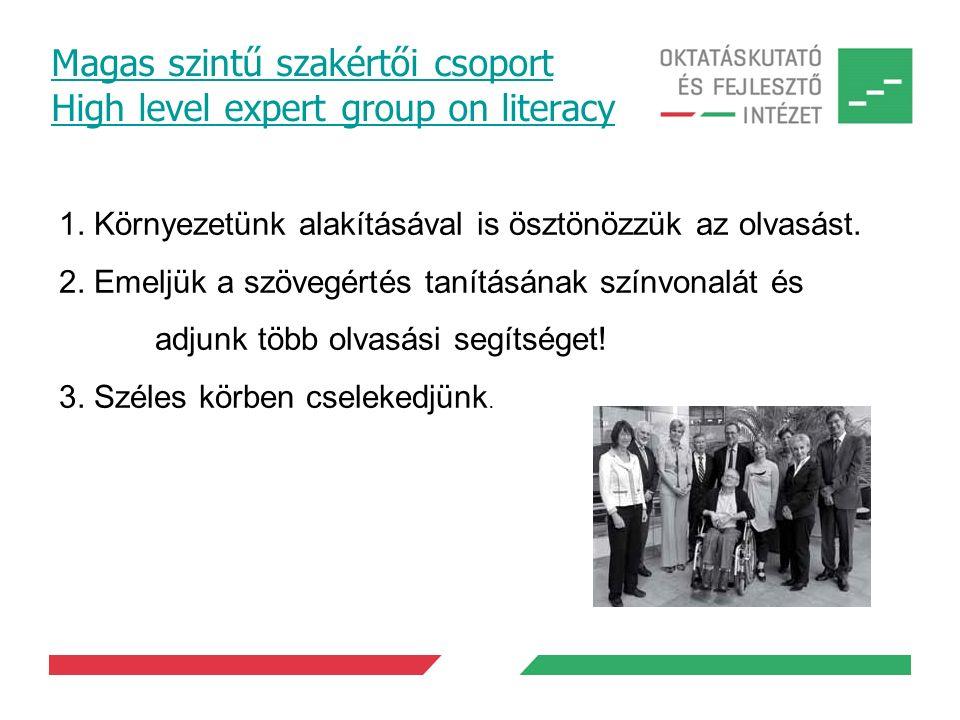 Magas szintű szakértői csoport High level expert group on literacy 1. Környezetünk alakításával is ösztönözzük az olvasást. 2. Emeljük a szövegértés t