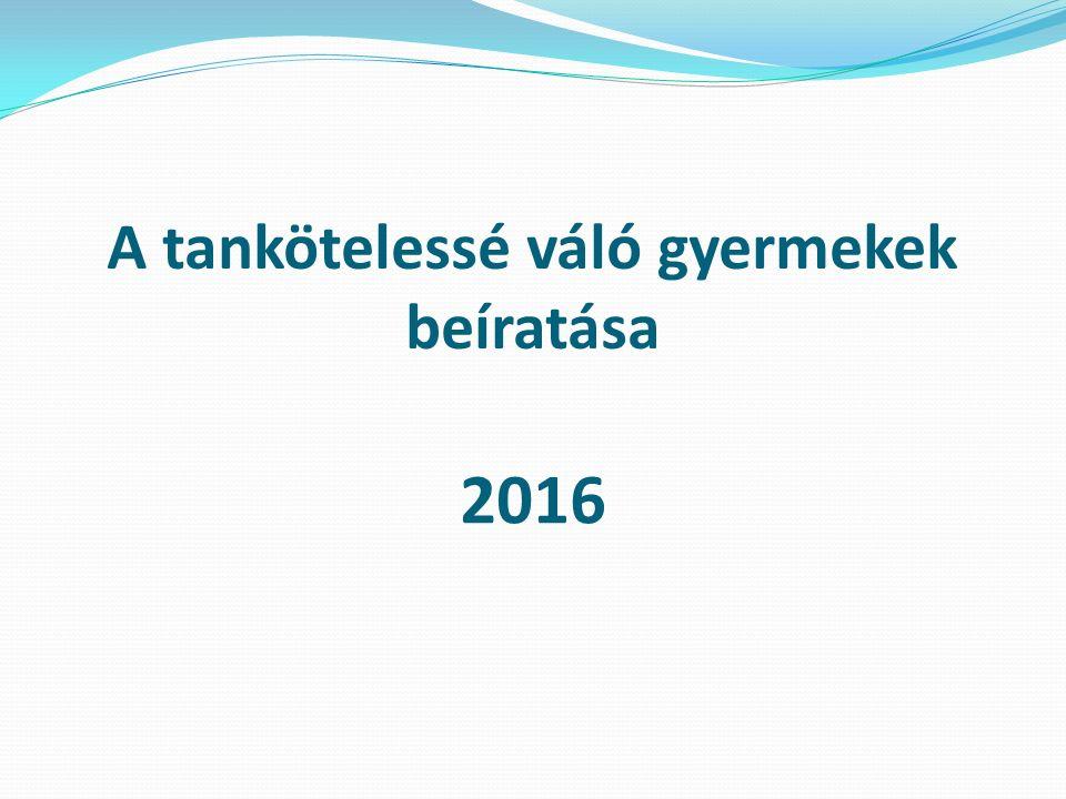 A tankötelessé váló gyermekek beíratása 2016