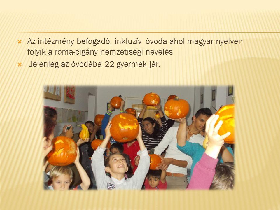 Az intézmény befogadó, inkluzív óvoda ahol magyar nyelven folyik a roma-cigány nemzetiségi nevelés  Jelenleg az óvodába 22 gyermek jár.