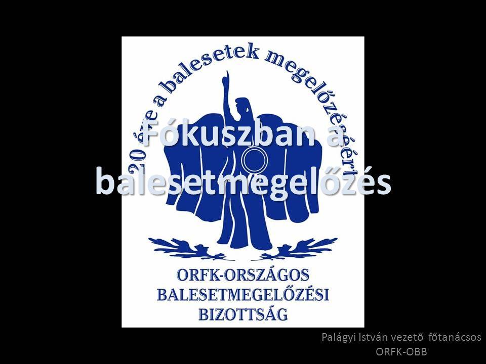 Fókuszban a balesetmegelőzés Palágyi István vezető főtanácsos ORFK-OBB