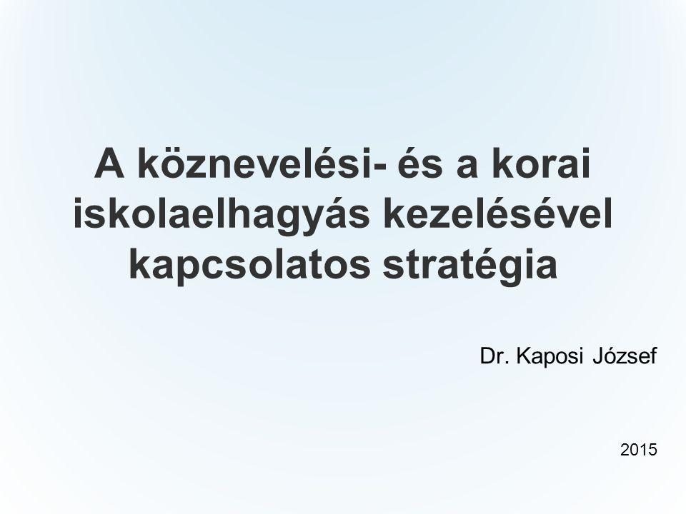 Dr. Kaposi József 2015 A köznevelési- és a korai iskolaelhagyás kezelésével kapcsolatos stratégia