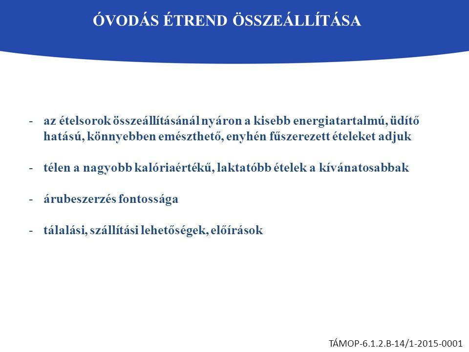 ÓVODÁS ÉTREND ÖSSZEÁLLÍTÁSA TÁMOP-6.1.2.B-14/1-2015-0001 -az ételsorok összeállításánál nyáron a kisebb energiatartalmú, üdítő hatású, könnyebben emészthető, enyhén fűszerezett ételeket adjuk -télen a nagyobb kalóriaértékű, laktatóbb ételek a kívánatosabbak -árubeszerzés fontossága -tálalási, szállítási lehetőségek, előírások